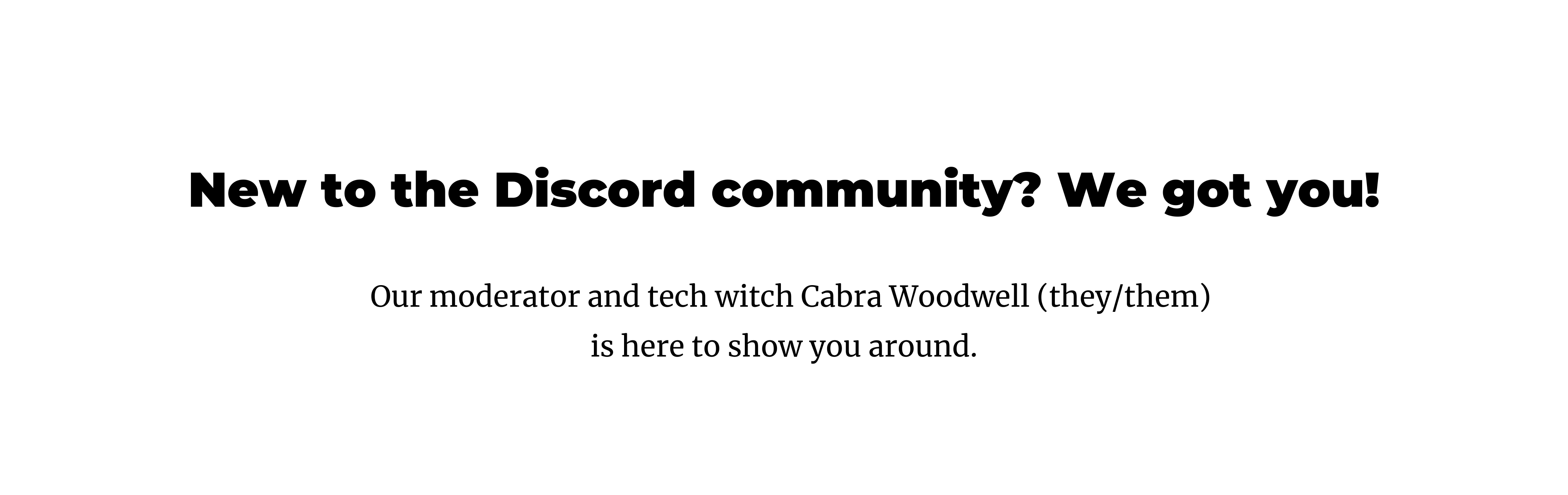 New to the Discord community? We got you! Our moderator and tech witch Cabra Woodwell (they/them) is here to show you around.